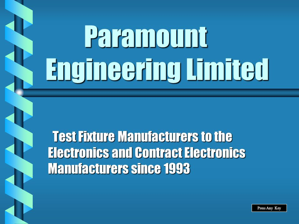 Paramount Engineering Limited Paramount Engineering Limited Test Fixture Manufacturers to the Electronics and Contract Electronics Manufacturers since 1993 Test Fixture Manufacturers to the Electronics and Contract Electronics Manufacturers since 1993 Press Any Key