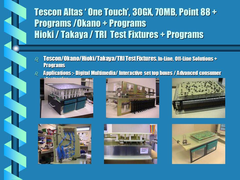 Tescon Altas ' One Touch', 30GX, 70MB, Point 88 + Programs /Okano + Programs Hioki / Takaya / TRI Test Fixtures + Programs b Tescon/Okano/Hioki/Takaya/TRI Test Fixtures.