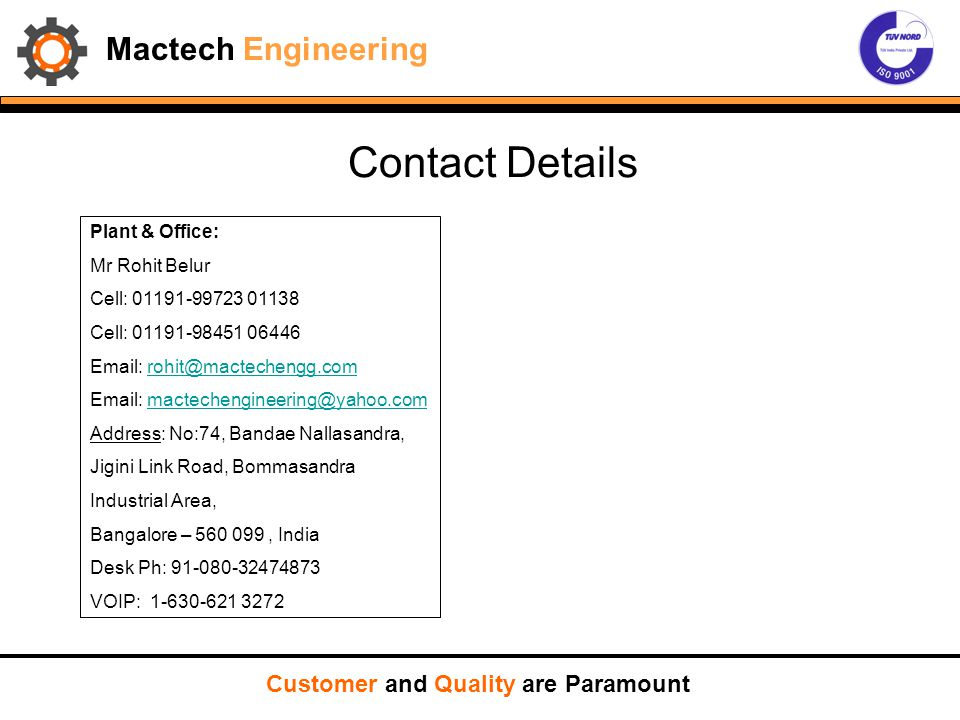 Mactech Engineering Customer and Quality are Paramount Plant & Office: Mr Rohit Belur Cell: 01191-99723 01138 Cell: 01191-98451 06446 Email: rohit@mac