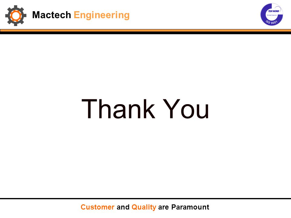 Thank You Customer and Quality are Paramount Mactech Engineering