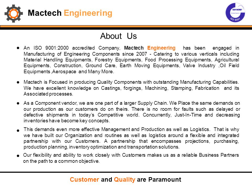 Mactech Engineering Management and Quality Policy Customer and Quality are Paramount MANAGEMENT POLICY : To operate in high technology domains, upgrade facilities continuously, strive for customer, employee & supplier satisfaction and seek reasonable profits.
