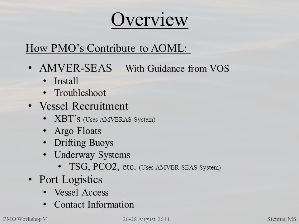 Overview AMVER-SEAS – With Guidance from VOS Install Troubleshoot Vessel Recruitment XBT's (Uses AMVERAS System) Argo Floats Drifting Buoys Underway Systems TSG, PCO2, etc.