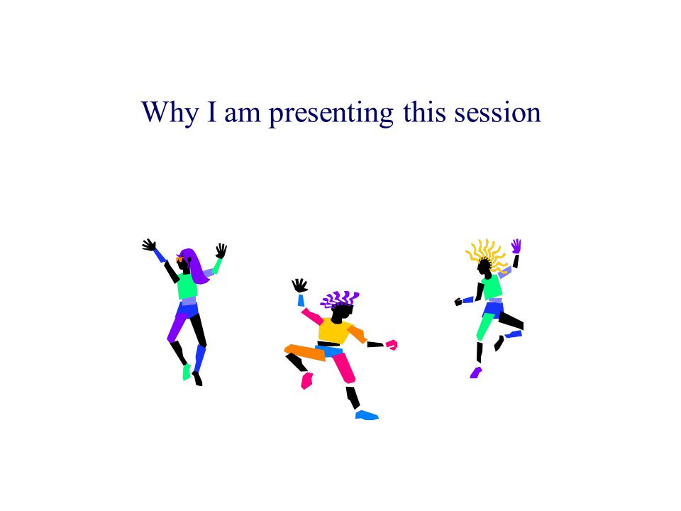 Why I am presenting this session