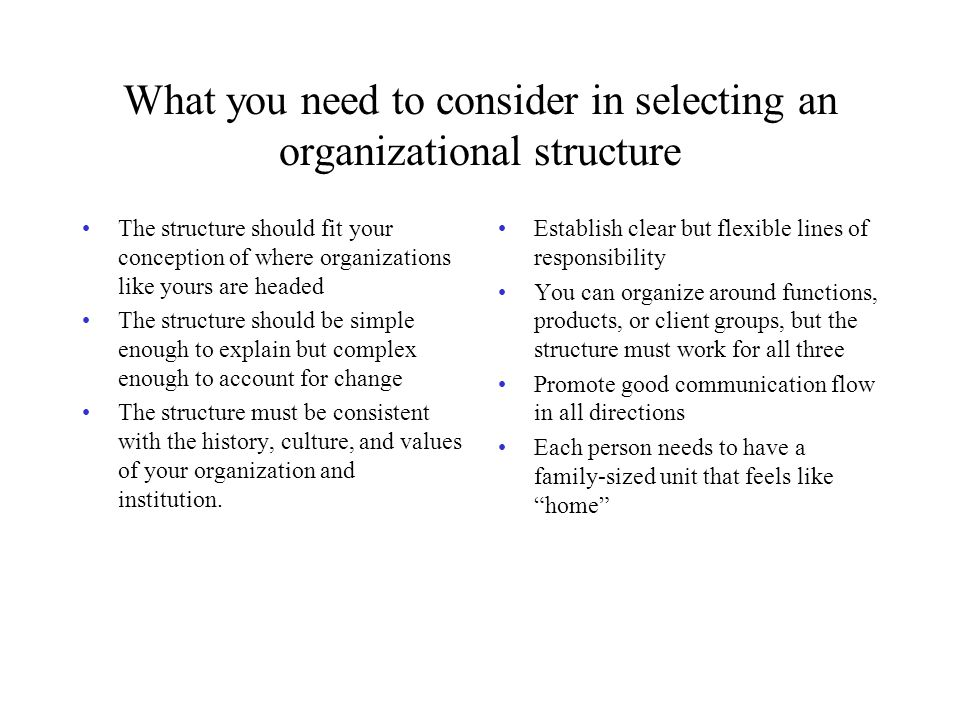 Ways to select a new structure 1.External mandate 2.Director imposes a new structure 3.Director has a vision and the organization fills in the picture 4.Director has a vision and waits for opportunities to move toward it.