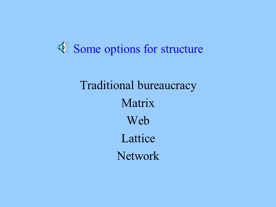 What you need to consider in selecting an organizational structure The structure should fit your conception of where organizations like yours are headed The structure should be simple enough to explain but complex enough to account for change The structure must be consistent with the history, culture, and values of your organization and institution.
