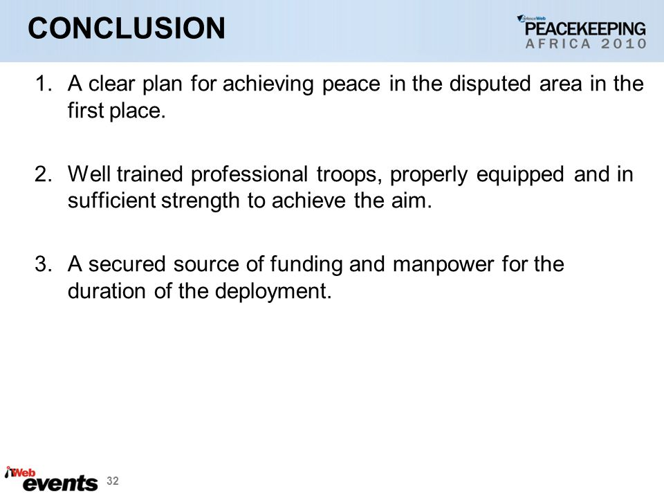 32 CONCLUSION 1.A clear plan for achieving peace in the disputed area in the first place.