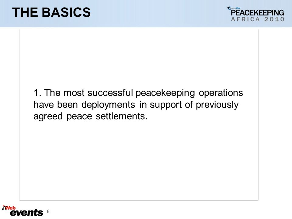 6 1. The most successful peacekeeping operations have been deployments in support of previously agreed peace settlements.