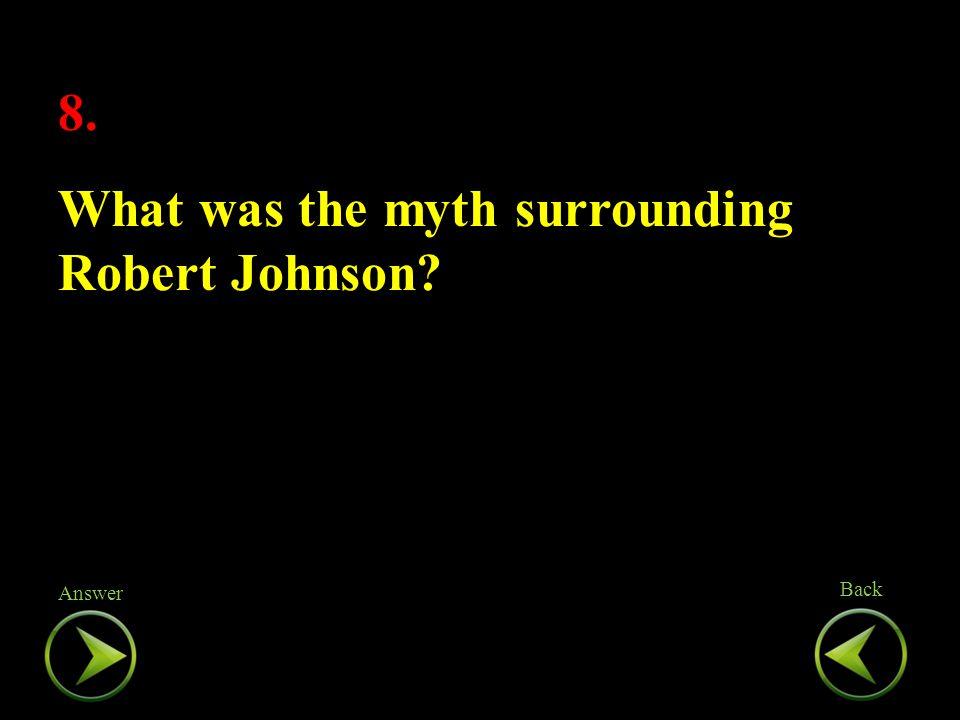 8. What was the myth surrounding Robert Johnson. 8.