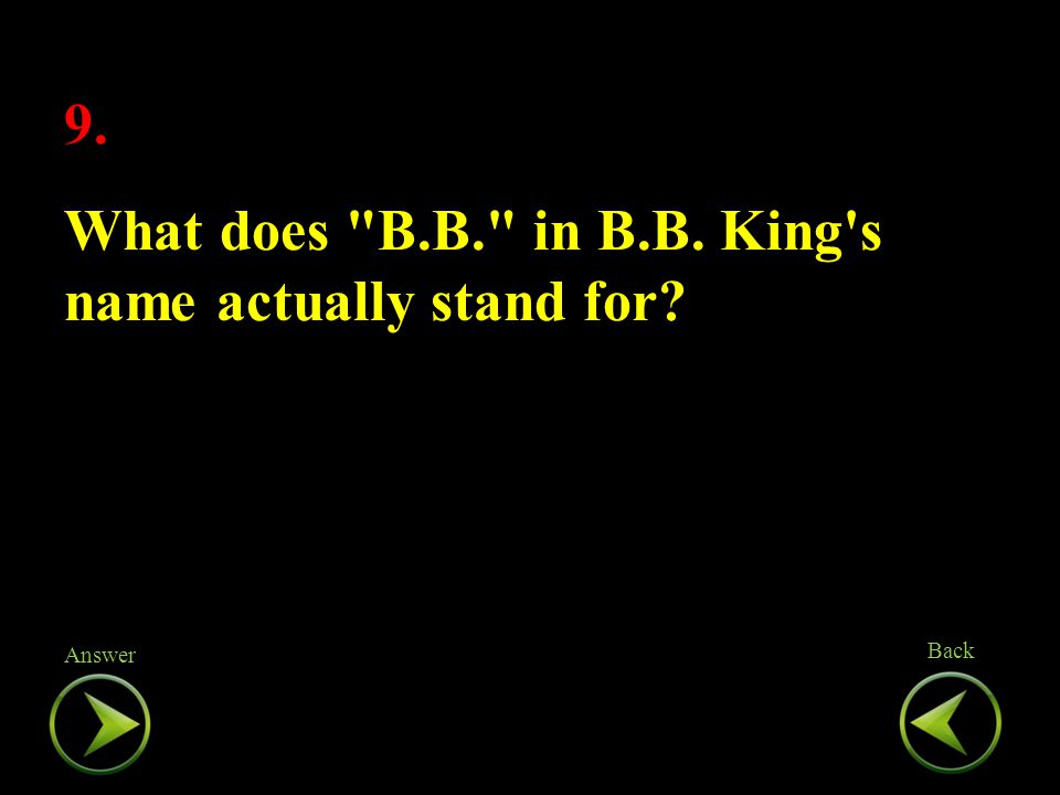 9. What does B.B. in B.B. King s name actually stand for.