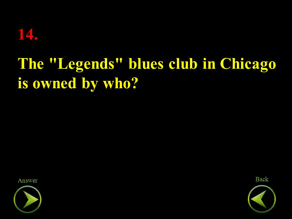 14. The Legends blues club in Chicago is owned by who.