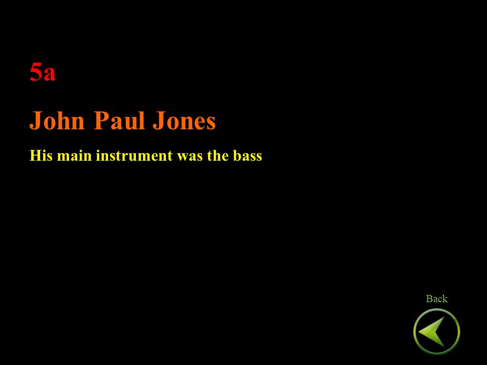 5a John Paul Jones His main instrument was the bass 5a John Paul Jones His main instrument was the bass Back