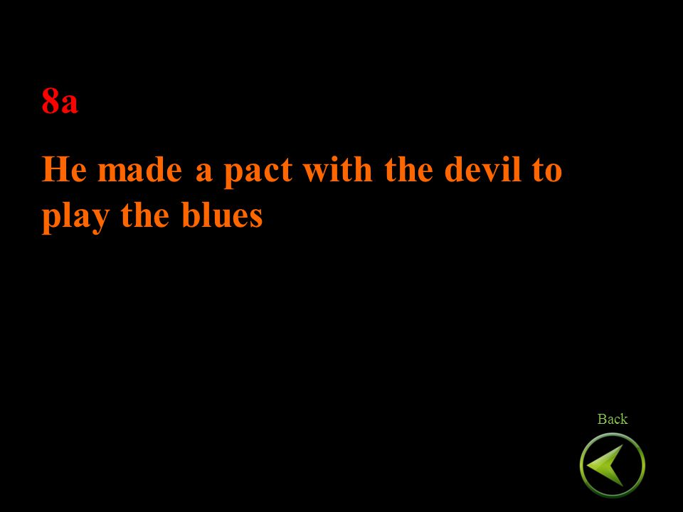 8a He made a pact with the devil to play the blues 8a He made a pact with the devil to play the blues Back