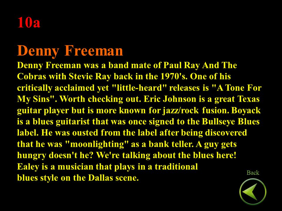 10a Denny Freeman Denny Freeman was a band mate of Paul Ray And The Cobras with Stevie Ray back in the 1970 s.