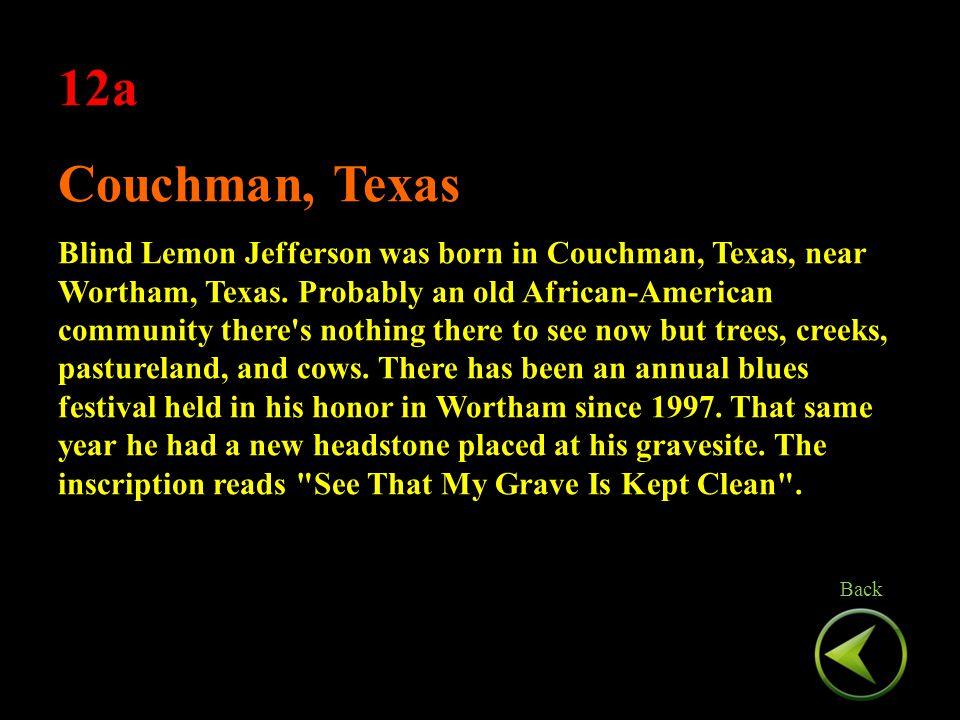 12a Couchman, Texas Blind Lemon Jefferson was born in Couchman, Texas, near Wortham, Texas.