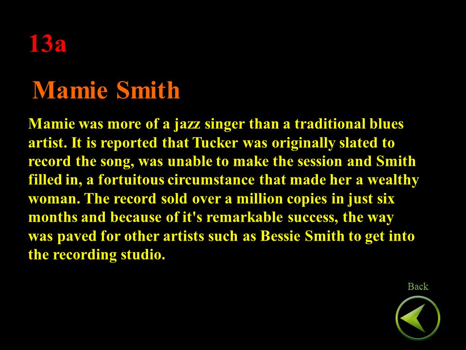 13a Mamie Smith Mamie was more of a jazz singer than a traditional blues artist.