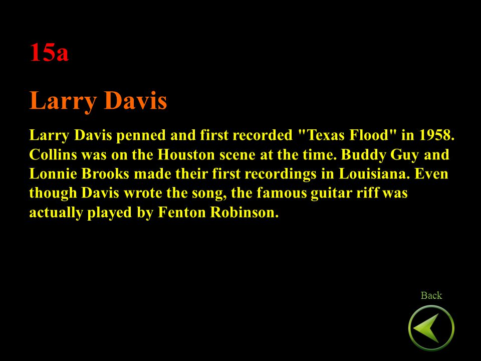 15a Larry Davis Larry Davis penned and first recorded Texas Flood in 1958.
