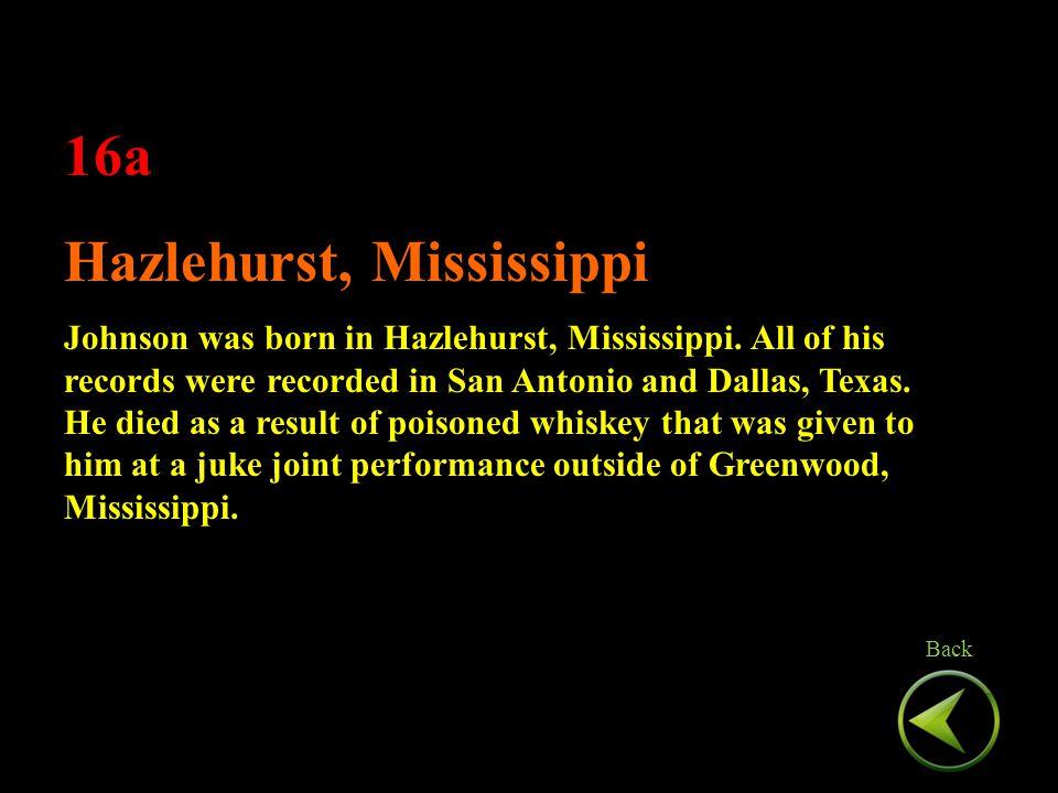 16a Hazlehurst, Mississippi Johnson was born in Hazlehurst, Mississippi.