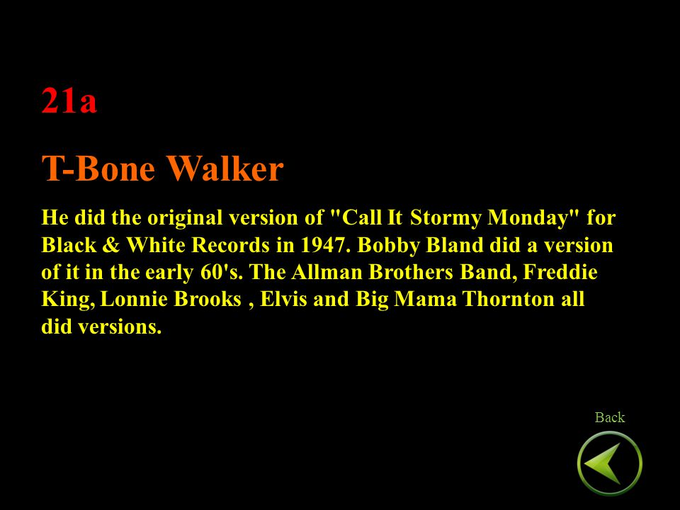 21a T-Bone Walker He did the original version of Call It Stormy Monday for Black & White Records in 1947.