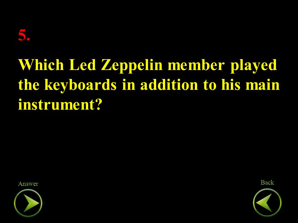 5. Which Led Zeppelin member played the keyboards in addition to his main instrument.