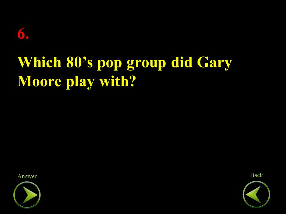 6. Which 80's pop group did Gary Moore play with.