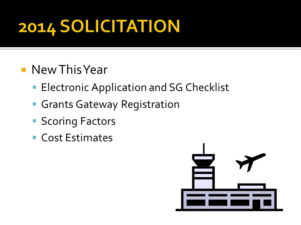  New This Year  Electronic Application and SG Checklist  Grants Gateway Registration  Scoring Factors  Cost Estimates