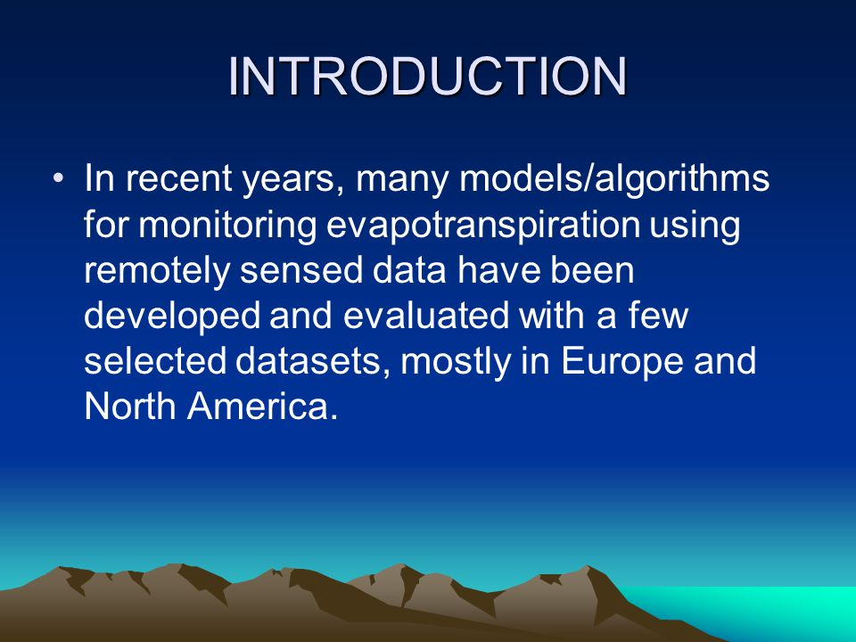 INTRODUCTION In recent years, many models/algorithms for monitoring evapotranspiration using remotely sensed data have been developed and evaluated with a few selected datasets, mostly in Europe and North America.