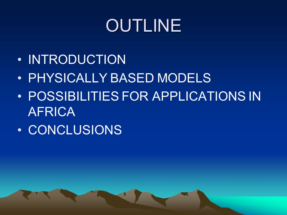 OUTLINE INTRODUCTION PHYSICALLY BASED MODELS POSSIBILITIES FOR APPLICATIONS IN AFRICA CONCLUSIONS