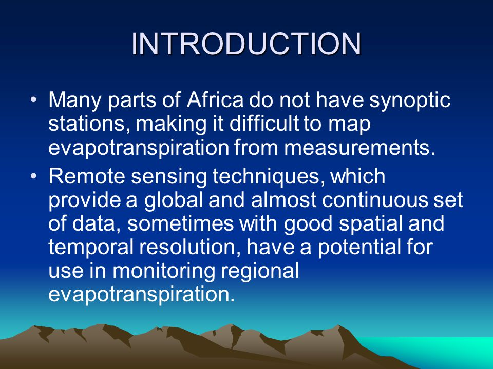 INTRODUCTION Many parts of Africa do not have synoptic stations, making it difficult to map evapotranspiration from measurements.