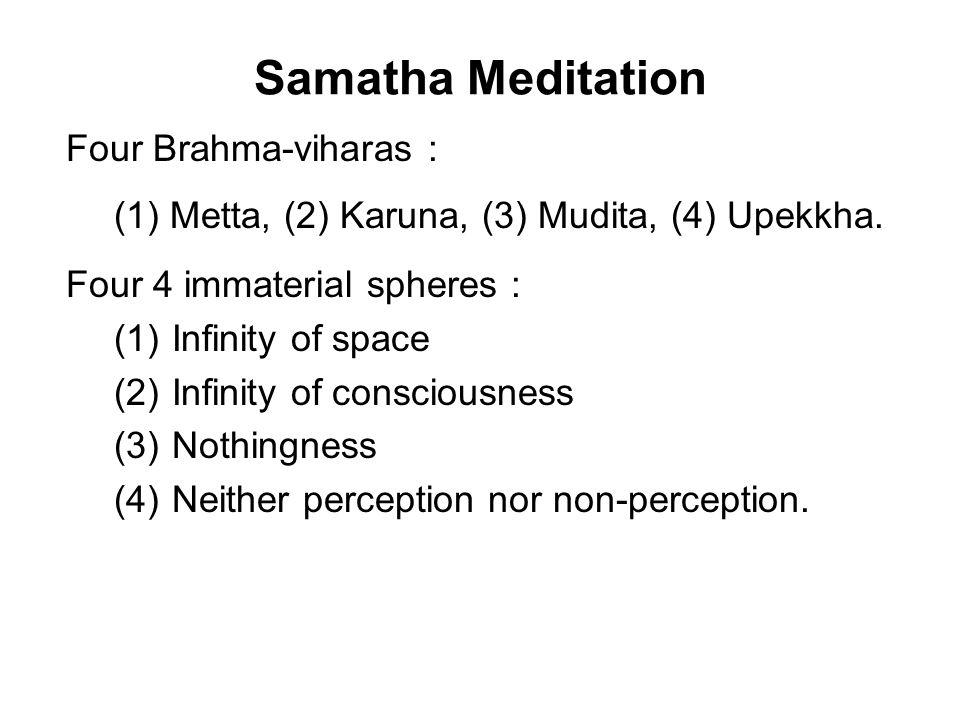 Samatha Meditation Four Brahma-viharas : (1) Metta, (2) Karuna, (3) Mudita, (4) Upekkha.