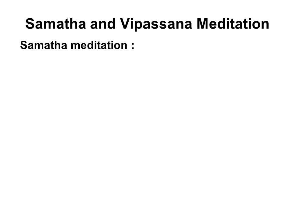 Samatha and Vipassana Meditation Samatha meditation : 1.Leads to calm, tranquility, Jhana. 2.40 different types of objects, depending on temperament.