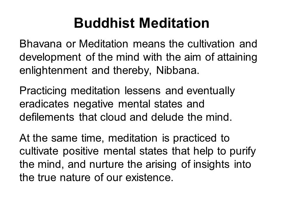 Buddhist Meditation Bhavana or Meditation means the cultivation and development of the mind with the aim of attaining enlightenment and thereby, Nibbana.