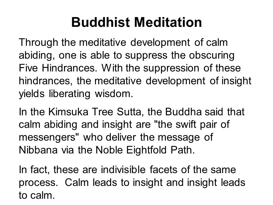 Buddhist Meditation Through the meditative development of calm abiding, one is able to suppress the obscuring Five Hindrances. With the suppression of
