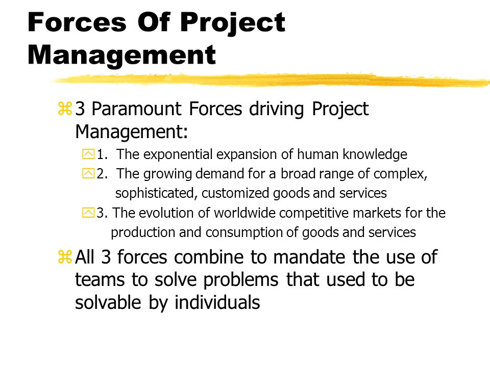 Forces Of Project Management z3 Paramount Forces driving Project Management: y1. The exponential expansion of human knowledge y2. The growing demand f