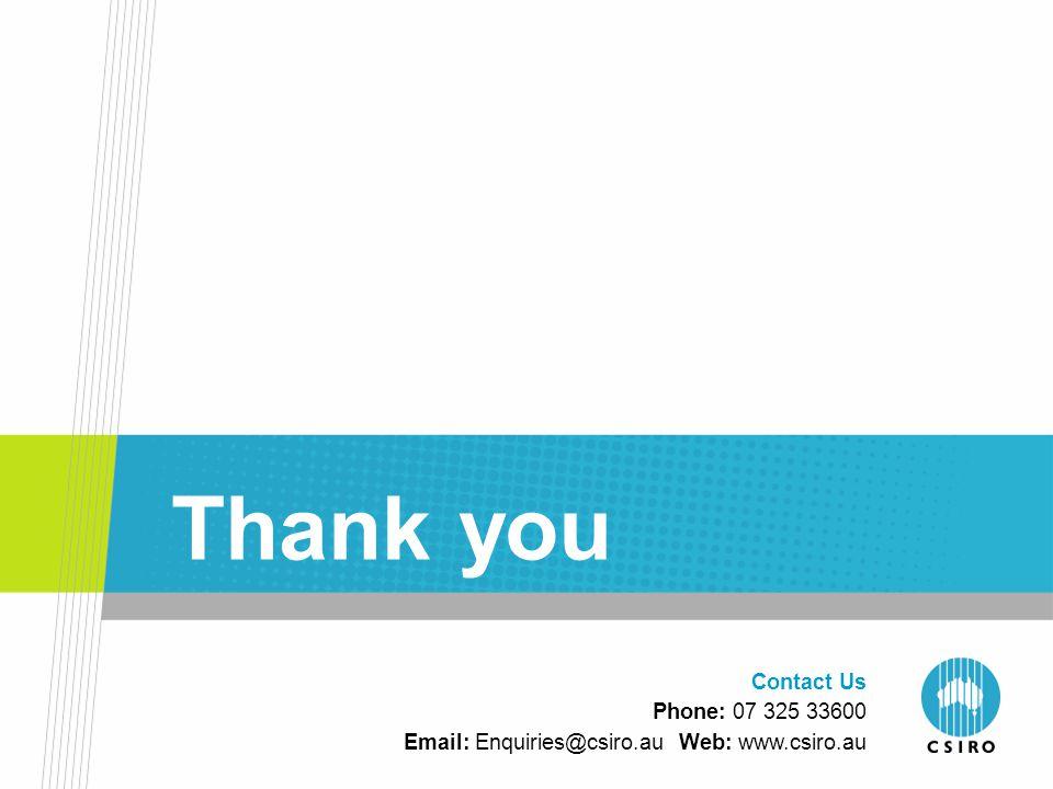 Contact Us Phone: 07 325 33600 Email: Enquiries@csiro.au Web: www.csiro.au Thank you