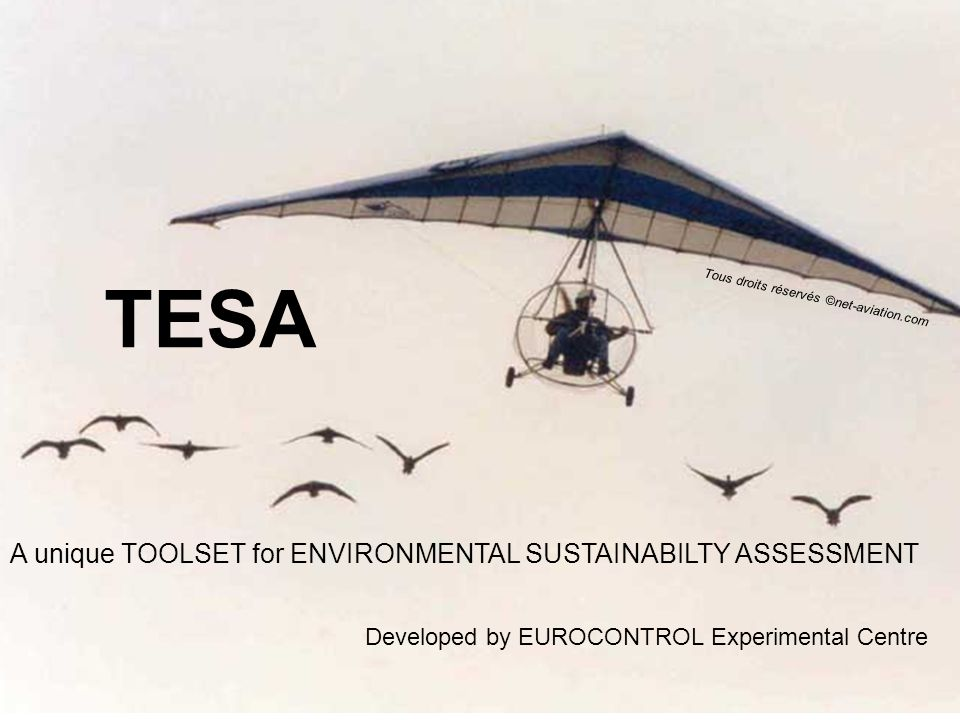 TESA A unique TOOLSET for ENVIRONMENTAL SUSTAINABILTY ASSESSMENT Tous droits réservés ©net-aviation.com Developed by EUROCONTROL Experimental Centre