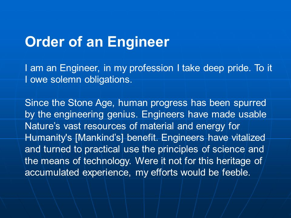 Order of an Engineer I am an Engineer, in my profession I take deep pride.