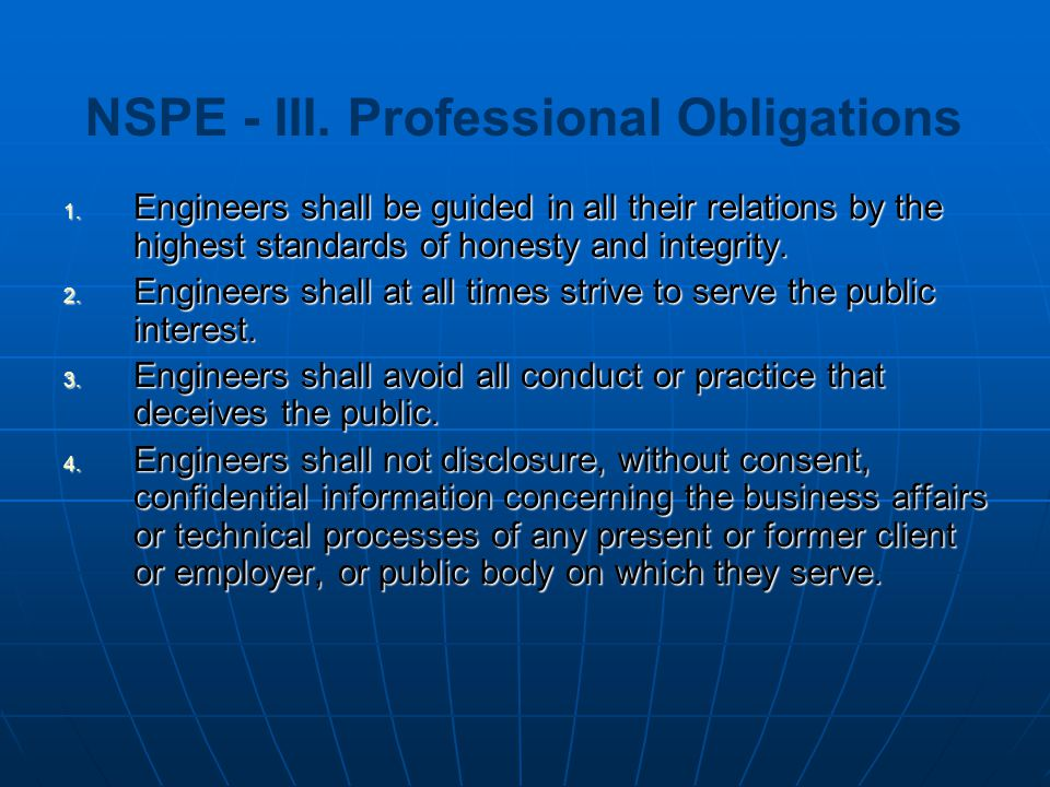 1. Engineers shall be guided in all their relations by the highest standards of honesty and integrity. 2. Engineers shall at all times strive to serve