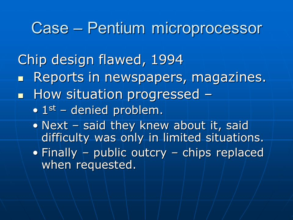 Case – Pentium microprocessor Chip design flawed, 1994 Reports in newspapers, magazines.