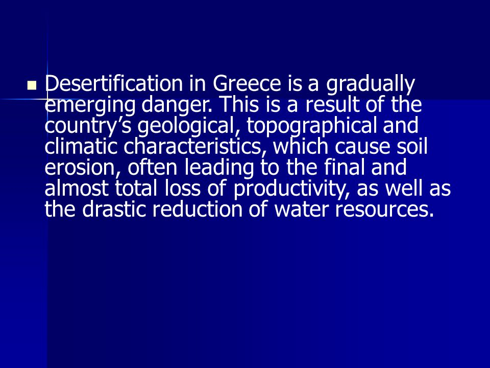 Desertification in Greece is a gradually emerging danger.