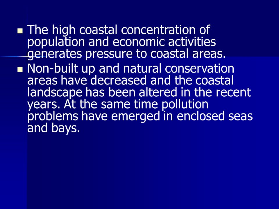 The high coastal concentration of population and economic activities generates pressure to coastal areas.