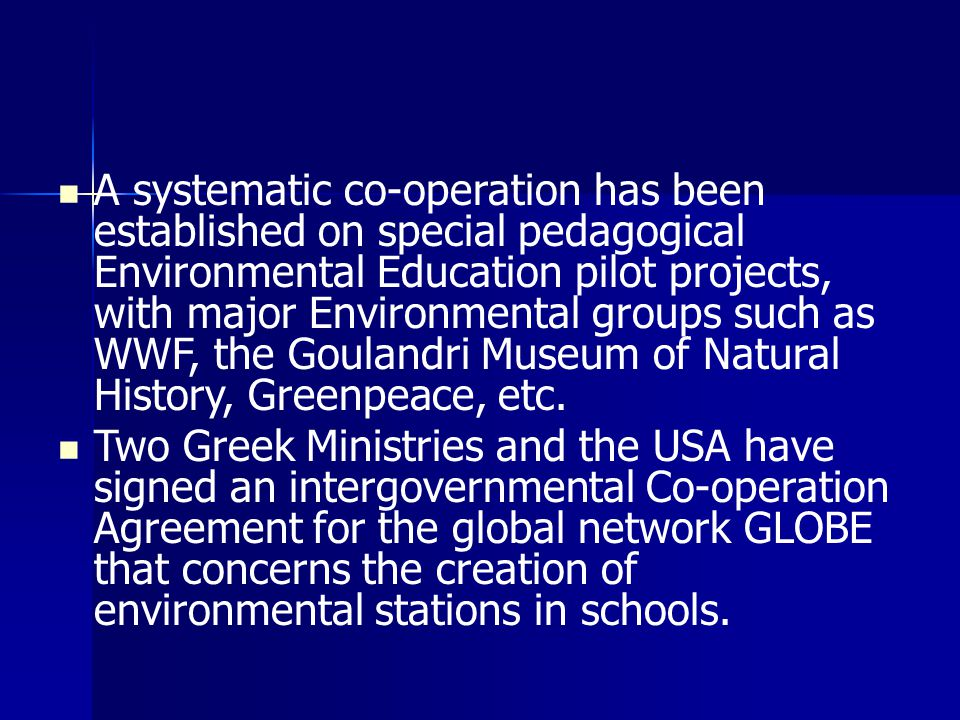 A systematic co-operation has been established on special pedagogical Environmental Education pilot projects, with major Environmental groups such as WWF, the Goulandri Museum of Natural History, Greenpeace, etc.