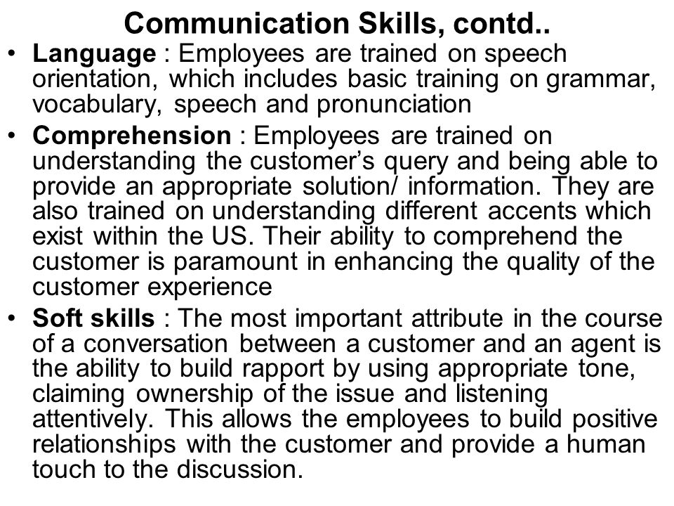 Communication Skills, contd.. Language : Employees are trained on speech orientation, which includes basic training on grammar, vocabulary, speech and