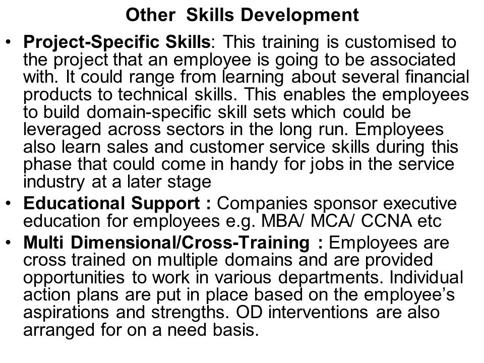 Other Skills Development Project-Specific Skills: This training is customised to the project that an employee is going to be associated with. It could