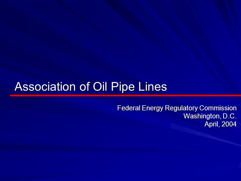 Association of Oil Pipe Lines Federal Energy Regulatory Commission Washington, D.C. April, 2004