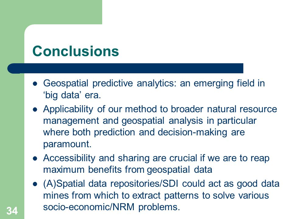 Conclusions Geospatial predictive analytics: an emerging field in 'big data' era.