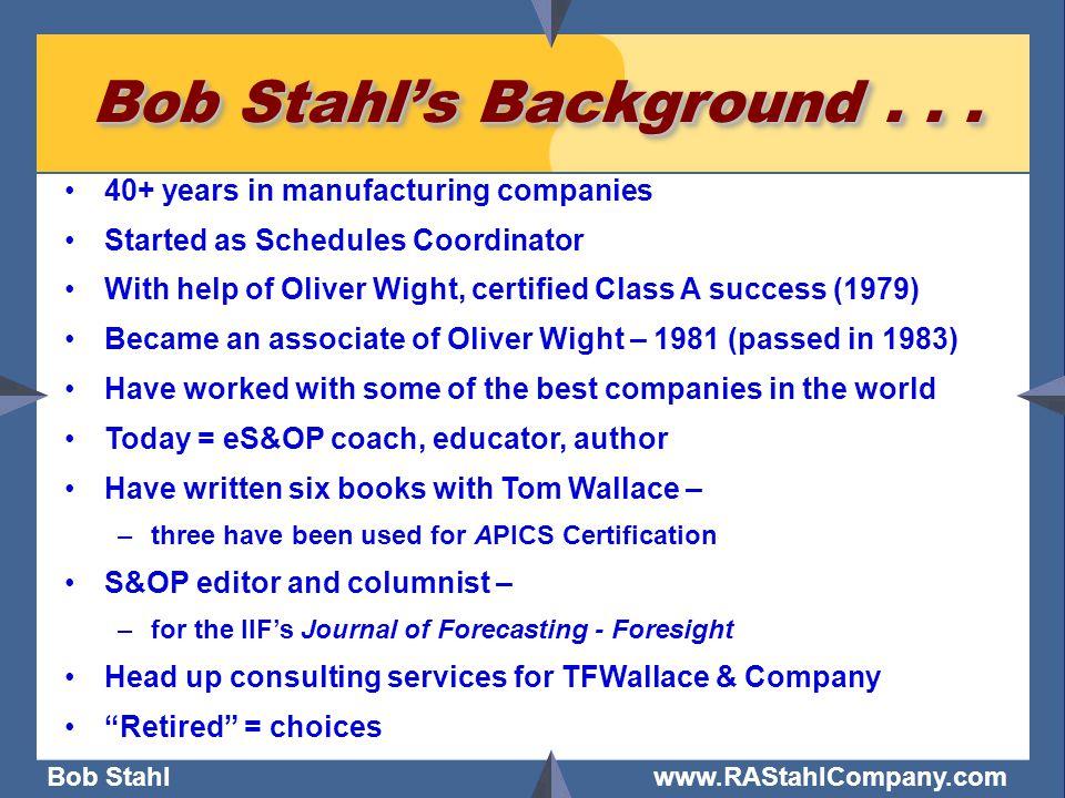 Bob Stahl www.RAStahlCompany.com Bob Stahl's Background...