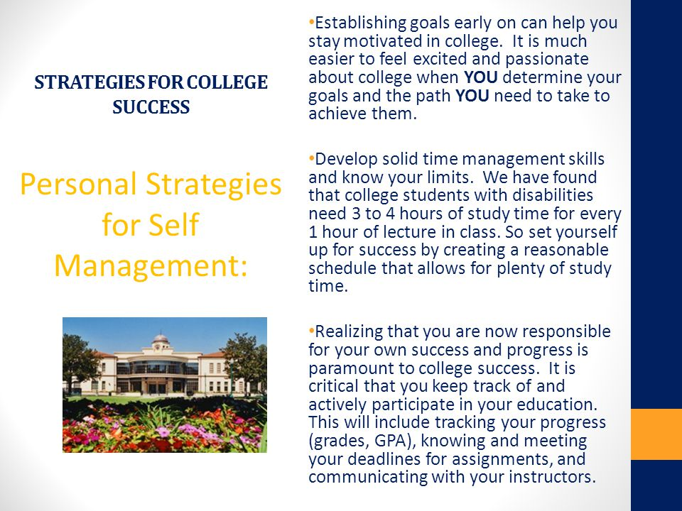 STRATEGIES FOR COLLEGE SUCCESS Academic Skills: Academic skills including note-taking, reading comprehension, and test- taking are critical for college success.