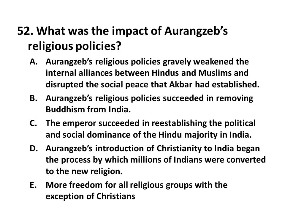52.What was the impact of Aurangzeb's religious policies.