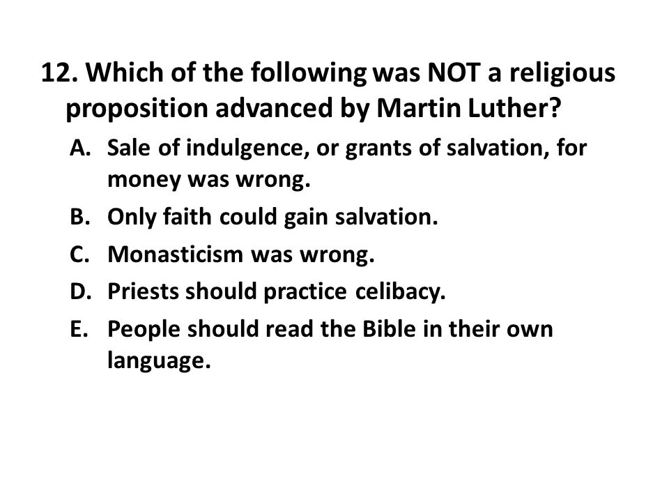 12.Which of the following was NOT a religious proposition advanced by Martin Luther.