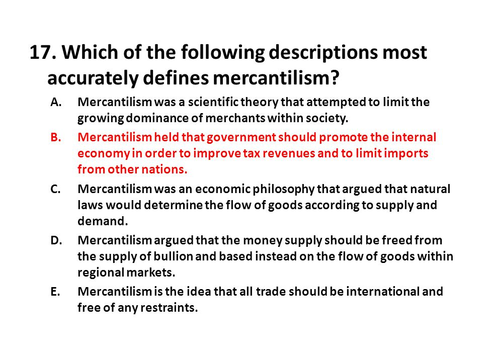 17.Which of the following descriptions most accurately defines mercantilism.